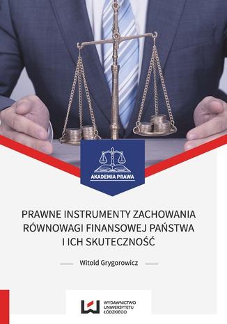 Okładka książki/ebooka Prawne instrumenty zachowania równowagi finansowej państwa i ich skuteczność