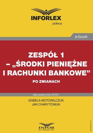 Okładka książki/ebooka Zespół 1 Środki pieniężne i rachunki bankowe po zmianach