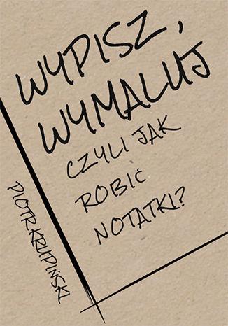 Okładka książki/ebooka Wypisz wymaluj, czyli jak robić notatki?