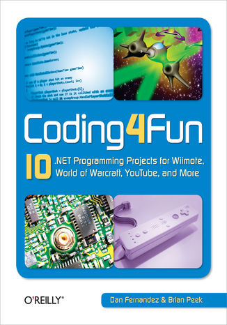 Okładka książki/ebooka Coding4Fun. 10 .NET Programming Projects for Wiimote, YouTube, World of Warcraft, and More