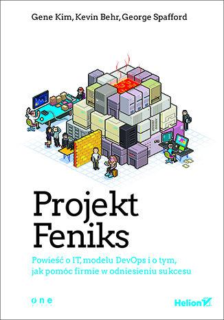 Okładka książki Projekt Feniks. Powieść o IT, modelu DevOps i o tym, jak pomóc firmie w odniesieniu sukcesu