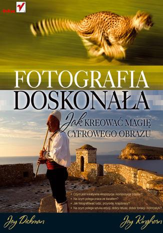 Okładka książki/ebooka Fotografia doskonała. Jak kreować magię cyfrowego obrazu
