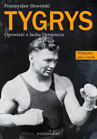 Okładka książki/ebooka Tygrys. Opowieść o Jacku Dempseyu