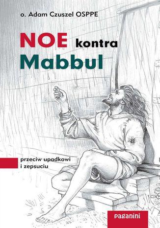 Okładka książki/ebooka Noe kontra MABBUL. Przeciw upadkowi i zepsuciu