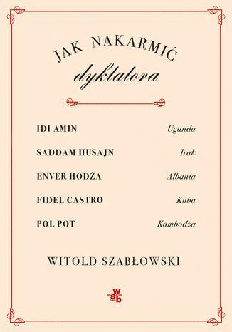 Okładka książki/ebooka Jak nakarmić dyktatora