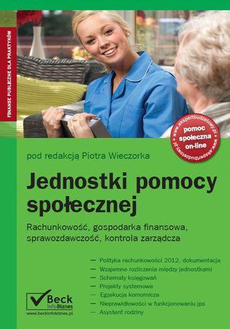 Okładka książki/ebooka Jednostki pomocy społecznej. Rachunkowość, gospodarka finansowa, sprawozdwaczość, kontrola zarządcza