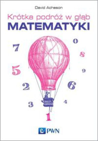 Okładka książki Krótka podróż w głąb matematyki