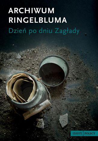 Okładka książki/ebooka Archiwum Ringelbluma. Dzień po dniu zagłady