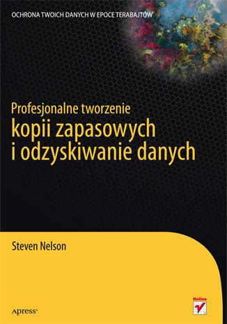 Okładka książki/ebooka Profesjonalne tworzenie kopii zapasowych i odzyskiwanie danych