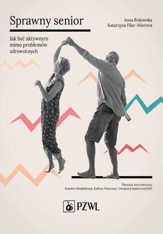 Okładka książki/ebooka Sprawny senior. Jak być aktywnym mimo problemów zdrowotnych