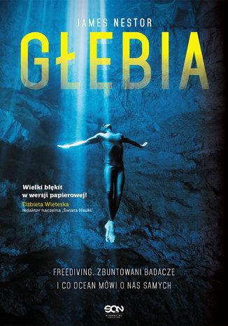 Okładka książki/ebooka Głębia. Freediving, zbuntowani badacze i co ocean mówi o nas samych