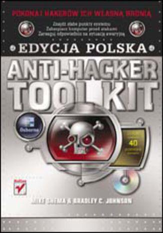 Okładka książki/ebooka Anti-Hacker Tool Kit. Edycja polska