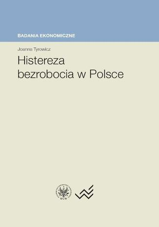 Okładka książki/ebooka Histereza bezrobocia w Polsce