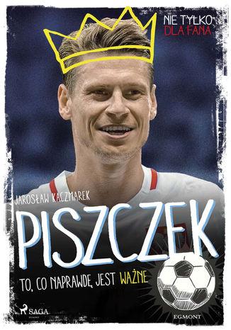 Okładka książki/ebooka Piszczek - To, co naprawdę jest ważne