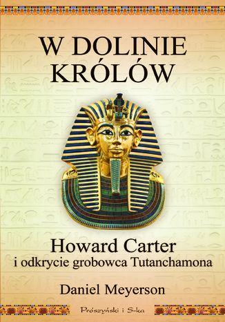 Okładka książki/ebooka W Dolinie Królów. Howard Carter i odkrycie grobowca Tutanchamona