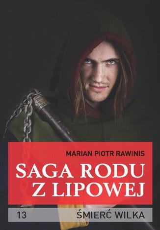 Okładka książki/ebooka Saga rodu z Lipowej - tom 13. Śmierć wilka