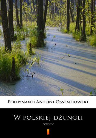 Okładka książki/ebooka W polskiej dżungli. Powieść