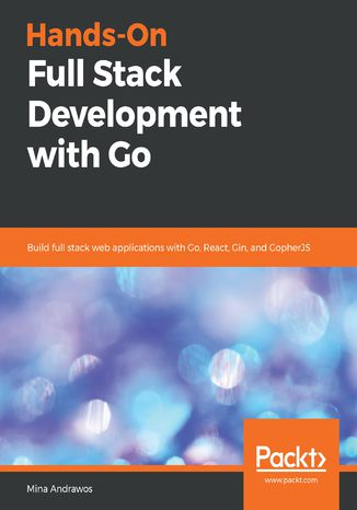 Okładka książki/ebooka Hands-On Full Stack Development with Go