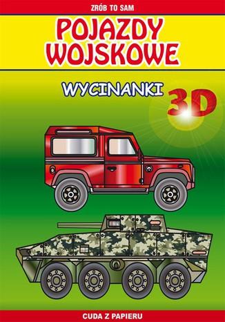 Okładka książki/ebooka Pojazdy wojskowe. Wycinanki 3D. Zrób to sam. Cuda z papieru