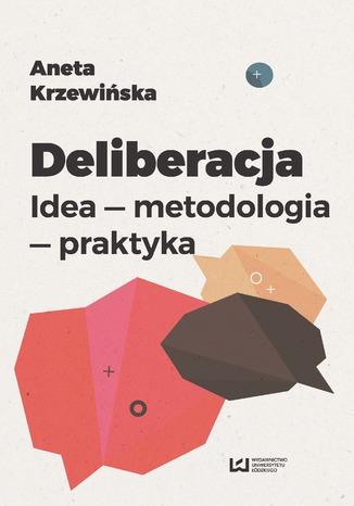 Okładka książki/ebooka Deliberacja. Idea - metodologia - praktyka