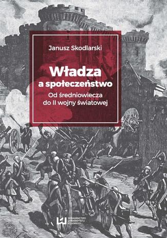 Okładka książki/ebooka Władza a społeczeństwo? Od średniowiecza do II wojny światowej