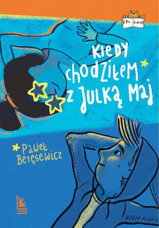 Okładka książki/ebooka Kiedy chodziłem z Julką Maj