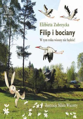 Okładka książki/ebooka Filip i bociany. W tym roku wiosny nie będzie