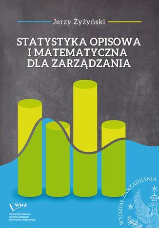 Okładka książki/ebooka Statystyka opisowa i matematyczna dla zarządzania