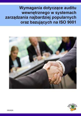 Okładka książki/ebooka Wymagania dotyczące auditu wewnętrznego w systemach zarządzania najbardziej popularnych oraz bazujących na ISO 9001
