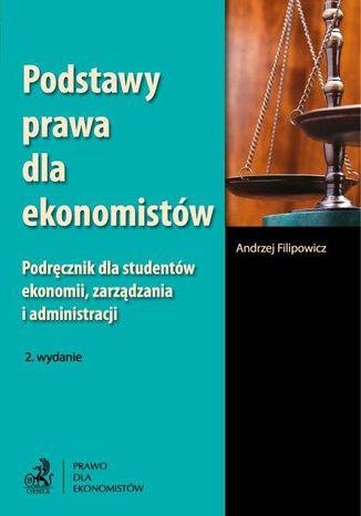 Okładka książki/ebooka Podstawy prawa dla ekonomistów. Podręcznik dla studentów ekonomii, zarządzania i administracji