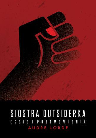 Okładka książki/ebooka Siostra Outsiderka. Eseje i przemówienia