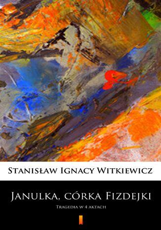 Okładka książki/ebooka Janulka, córka Fizdejki. Tragedia w 4 aktach