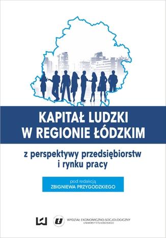 Okładka książki/ebooka Kapitał ludzki w regionie łódzkim z perspektywy przedsiębiorstw i rynku pracy