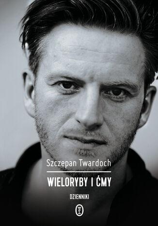 Okładka książki/ebooka Wieloryby i ćmy. Dzienniki 2007-2015