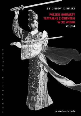 Okładka książki/ebooka Polskie kontakty teatralne z Orientem w XX wieku. Część druga: Studia