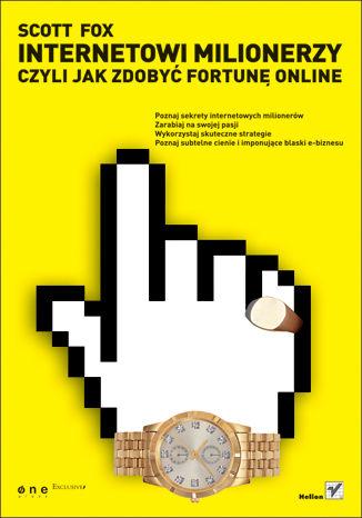 Okładka książki/ebooka Internetowi Milionerzy czyli jak zdobyć fortunę online