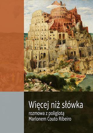 Okładka książki/ebooka Więcej niż słówka. Rozmowa z poliglotą Marlonem Couto Ribeiro