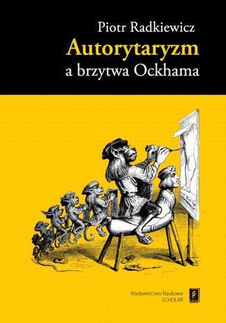 Okładka książki/ebooka Autorytaryzm a brzytwa Ockhama
