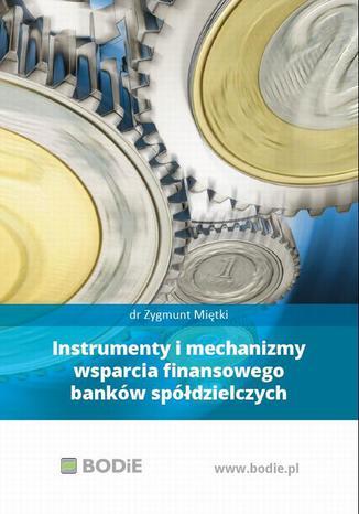 Okładka książki/ebooka Instrumenty i mechanizmy wsparcia finansowego banków spółdzielczych