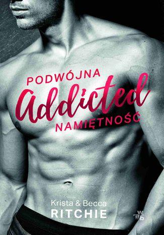 Okładka książki/ebooka Addicted. Tom 1. Podwójna namiętność