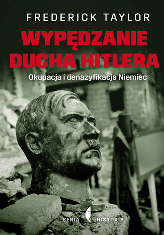 Okładka książki/ebooka Wypędzanie ducha Hitlera. Okupacja i denazyfikacja Niemiec