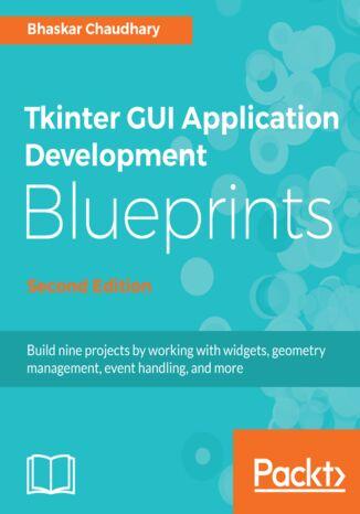 Okładka książki/ebooka Tkinter GUI Application Development Blueprints, Second Edition