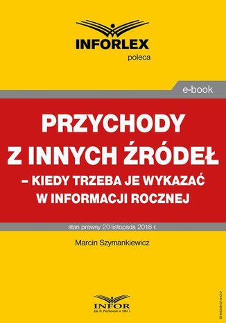 Okładka książki/ebooka Przychody z innych źródeł  kiedy trzeba je wykazać w informacji rocznej