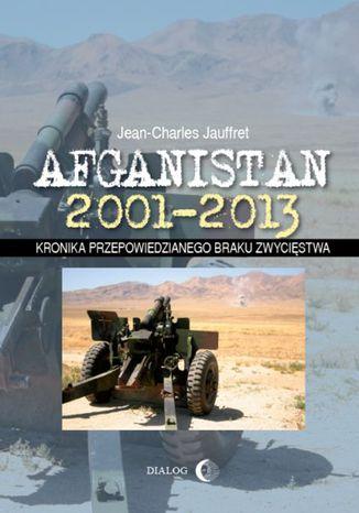 Okładka książki/ebooka Afganistan 2001-2013. Kronika przepowiedzianego braku zwycięstwa