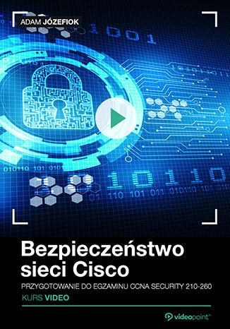 Okładka książki/ebooka Bezpieczeństwo sieci Cisco. Przygotowanie do egzaminu CCNA Security 210-260. Kurs video