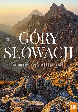 Okładka książki/ebooka Góry Słowacji. Najpiękniejsze szczyty i najciekawsze szlaki