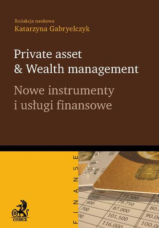 Okładka książki/ebooka Private asset & Wealth management. Nowe instrumenty i usługi finansowe