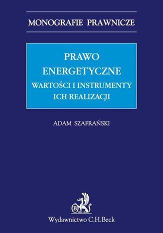 Okładka książki/ebooka Prawo energetyczne. Wartości i instrumenty ich realizacji