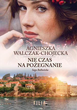 Okładka książki/ebooka Nie czas na pożegnanie 3 Saga bałkańska