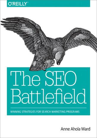 Okładka książki/ebooka The SEO Battlefield. Winning Strategies for Search Marketing Programs